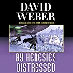 By Heresies Distressed: Safehold Series, Book 3 | David Weber