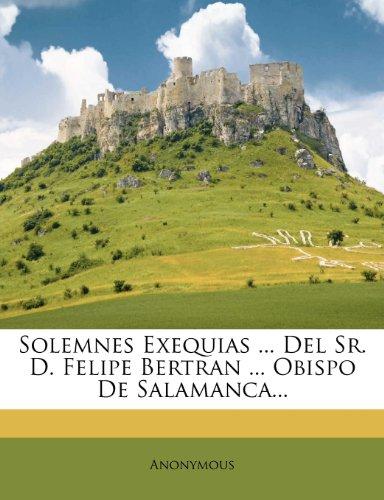 Solemnes Exequias ... Del Sr. D. Felipe Bertran ... Obispo De Salamanca...