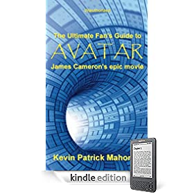 Avatar, James Cameron's epic movie (The Ultimate Fan's Guide to - Unauthorized) eBook: Kevin Patrick Mahoney, Alex Carmine