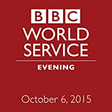 October 06, 2015: Evening  by  BBC Newshour Narrated by Owen Bennett-Jones, Lyse Doucet, Robin Lustig, Razia Iqbal, James Coomarasamy, Julian Marshall