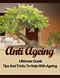 Anti Aging: Ultimate Guide, Tips, and Tricks to Help with Ageing