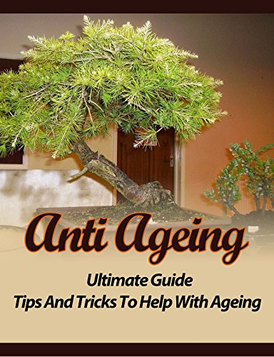 Anti Aging: Ultimate Guide, Tips, and Tricks to Help with Ageing PDF