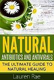 Natural Antibiotics and Antivirals: The Ultimate Guide to Natural Healing (natural antibiotics, natural antivirals, natural healing, natural antibiotics and antivirals kindle, natural healing guide)