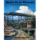 Santa Fe to Phoenix - Railroads of Arizona Vol. 5