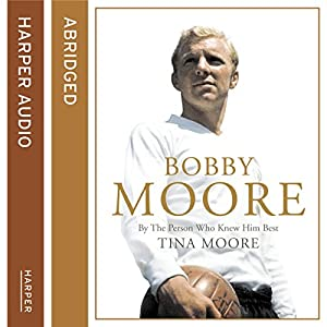 Bobby Moore: By the Person Who Knew Him Best Audiobook
