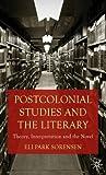 Eli Park Sorensen Postcolonial Studies and the Literary: Theory, Interpretation and the Novel