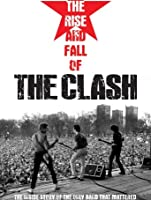 The Rise And Fall Of The Clash [HD]