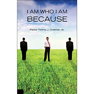 I Am Who I Am Because... | [Tommy J. Chatman]