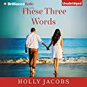 These Three Words Audiobook by Holly Jacobs Narrated by Michelle Bombe