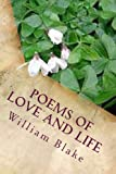 Poems of love and life: songs of innocence and experience (Great love poems) (1481843699) by Blake, William