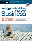 Retire - And Start Your Own Business: Five Steps to Success