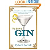 The Book of Gin: A Spirited World History from Alchemists' Stills and Colonial Outposts to Gin Palaces, Bathtub... by Richard Barnett