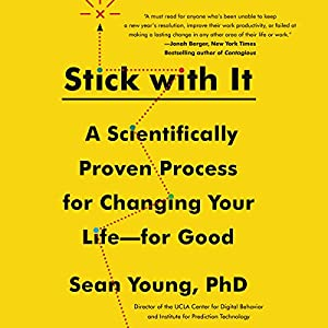 Stick with It: A Scientifically Proven Process for Changing Your Life - for Good Audiobook by Sean D. Young Narrated by Roger Wayne