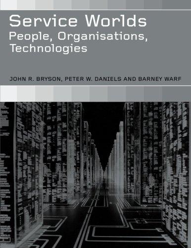 Service Worlds: People, Organisations, Technologies, by John Bryson, Peter Daniels, Barney Warf