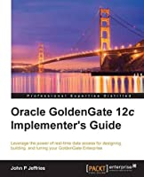 Oracle GoldenGate 12c Implementer's Guide Front Cover