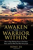 Awaken The Warrior Within: How To Stop Making Excuses, Find Inner Peace, and Get What You Want Out Of LIife