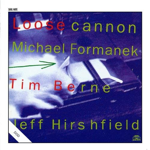 Loose Cannon by Michael Formanek, Tim Berne and Jeff Hirshfield