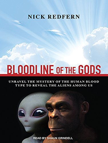 Bloodline of the Gods: Unravel the Mystery in the Human Blood Type to Reveal the Aliens Among Us by Nick Redfern (2016-03-22)