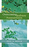 Overcoming Jealousy And Possessiveness