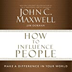 How to Influence People: Make a Difference in Your World | John Maxwell,Jim Dornan