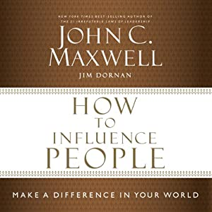 How to Influence People: Make a Difference in Your World | [John Maxwell, Jim Dornan]