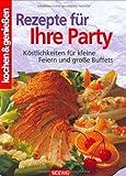 Rezepte für Ihre Party: Köstlichkeiten für kleine und grosse Feste