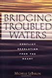 img - for Bridging Troubled Waters : Conflict Resolution From the Heart book / textbook / text book