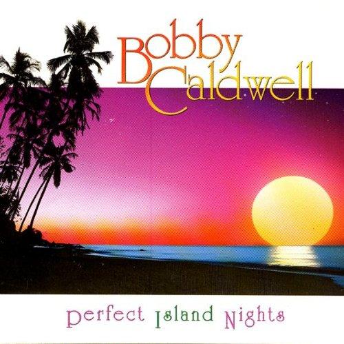 Bobby Caldwell - Perfect Island Nights - Zortam Music