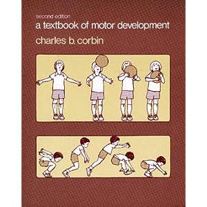 A Textbook of Motor Development Charles B. Corbin