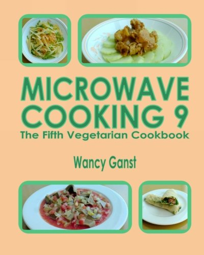 Microwave Cooking 9: The Fifth Vegetarian Cookbook
