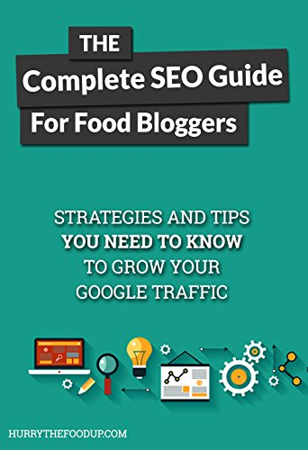 The Complete SEO Guide For Food Bloggers: Strategies and tips you need to know to grow your Google traffic