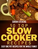 50 Top Slow Cooker Recipes - Easy One Pot Recipes For The Whole Family (Easy and Healthy Cookbooks)