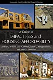 img - for A Guide to Impact Fees and Housing Affordability 1st edition by Nelson Ph.D. FAICP, Dr. Arthur C., Bowles, Liza K., Juerge (2008) Paperback book / textbook / text book