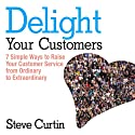 Delight Your Customers: 7 Simple Ways to Raise Your Customer Service from Ordinary to Extraordinary (       UNABRIDGED) by Steve Curtin Narrated by Sean Pratt