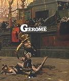 Jean-Léon Gérôme, 1824-1904 : l'histoire en spectacle