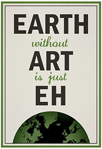 Earth-Without-Art-is-Just-Eh-Humor-Poster-13-x-19in
