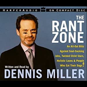The Rant Zone: An All-Out Blitz Against Soul-Sucking Jobs, Twisted Child Stars, Holistic Loons, & More | [Dennis Miller]