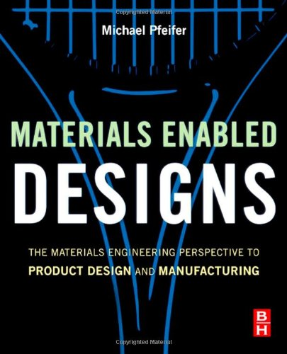 Materials Enabled Designs: The Materials Engineering Perspective to Product Design and Manufacturing