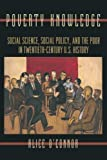 Poverty Knowledge: Social Science, Social Policy, and the Poor in Twentieth-Century U S  History (Politics and Society in Twentieth-Century America)
