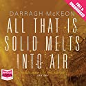 All That Is Solid Melts into Air Audiobook by Darragh McKeon Narrated by Patrick Doherty
