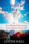 Medjugorje and Me: A Collection of St...