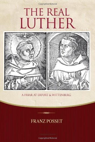 The Real Luther: A Friar at Erfurt and Wittenberg, Franz Posset