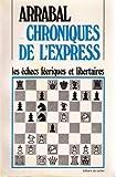 Les echecs feeriques et libertaires: Chroniques de l'express (French Edition) (2268000834) by Arrabal, Fernando