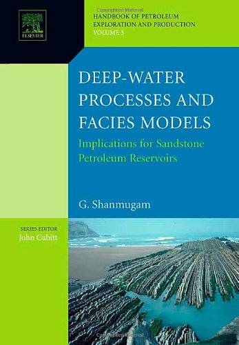 Deep-Water Processes and Facies Models: Implications for Sandstone Petroleum Reservoirs: 5 (Handbook of Petroleum Exploration & Production)