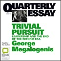 Quarterly Essay 40: Trivial Pursuit: Leadership and the End of the Reform Era