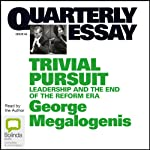 Quarterly Essay 40: Trivial Pursuit: Leadership and the End of the Reform Era | George Megalogenis