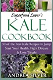 img - for Superfood Lover's Kale Cookbook: 50 of the Best Kale Recipes to Jump Start Your Health, Fight Disease & Lose Weight (Superfood Cookbooks) (Volume 2) book / textbook / text book