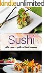 Sushi: Making Sushi For Beginners: A...