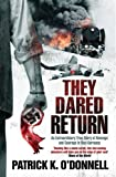 They Dared Return: An Extraordinary True Story of Revenge and Courage in Nazi Germany