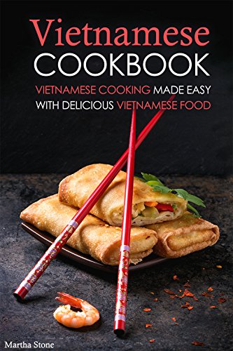 Vietnamese Cookbook: Vietnamese Cooking Made Easy with Delicious Vietnamese Food by Martha Stone